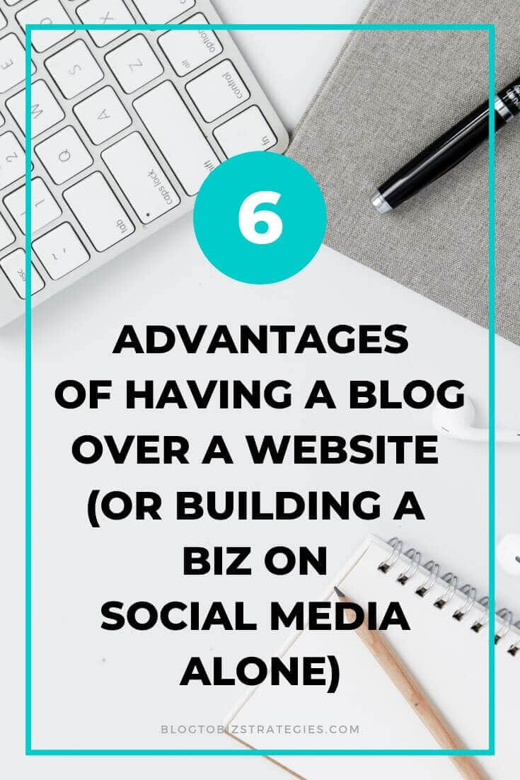 Blog to Biz Strategies | The 6 Advantages of Having A Blog Over a Website (Or Building a Biz On Social Media Alone)