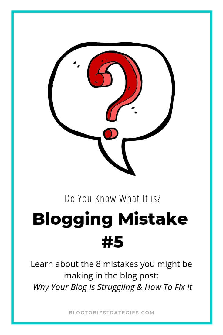 Blog to Biz Strategies | Blogging Mistake #5 - Do You Know What It Is?