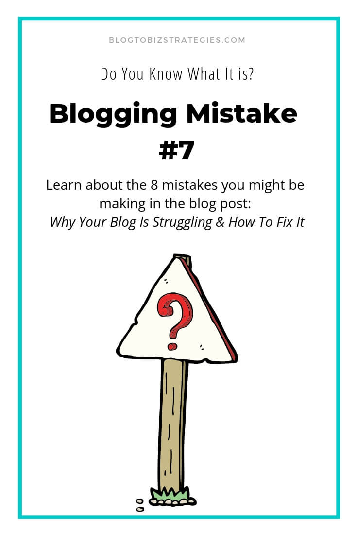 Blog to Biz Strategies | Blogging Mistake #7 - Do You Know What It Is?