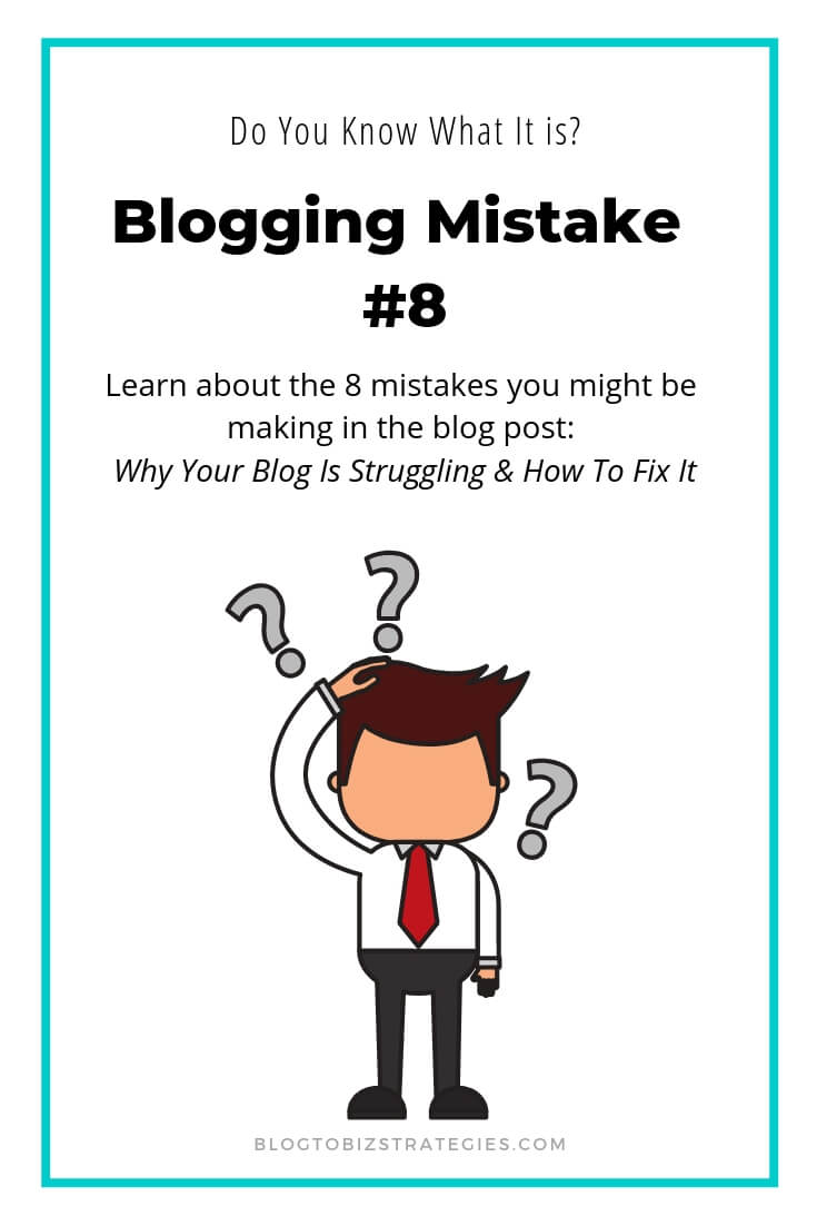 Blog to Biz Strategies | Blogging Mistake #8 - Do You Know What It Is?