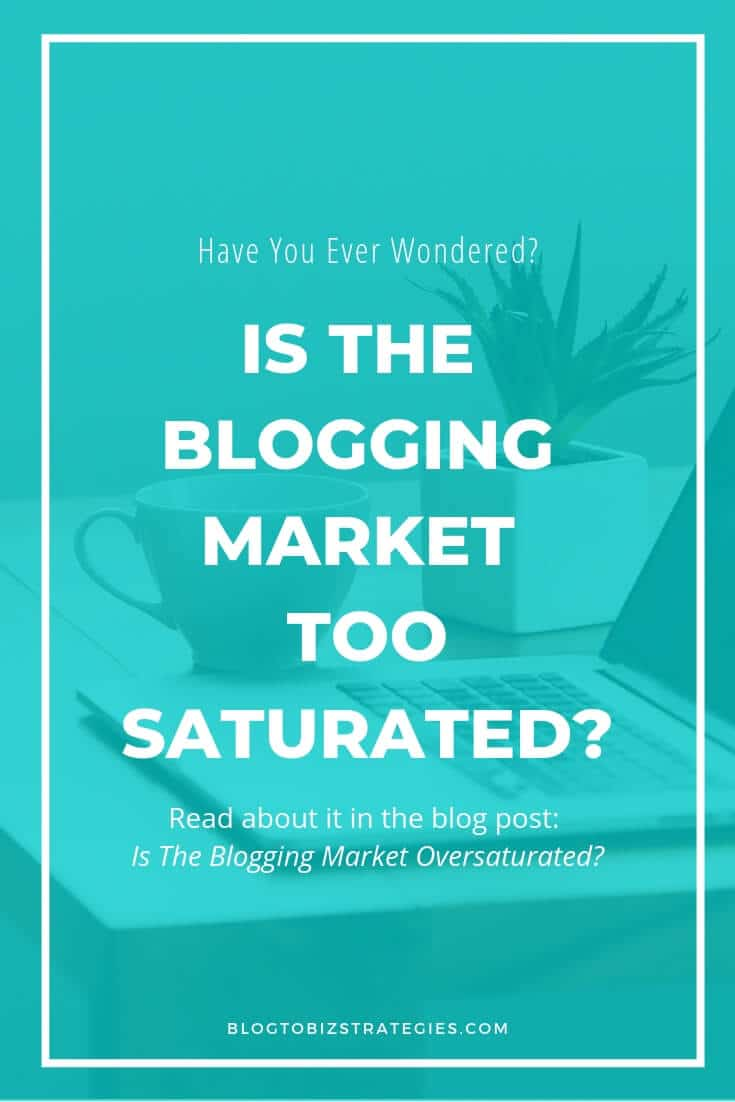 Blog to Biz Strategies | Is The Blogging Market Too Saturated?