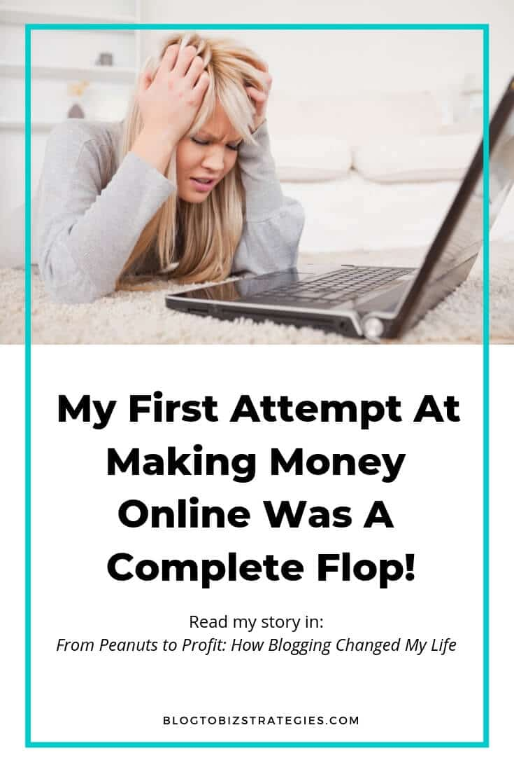 Blog to Biz Strategies | My First Attempt At Making Money Online Was A Complete Flop