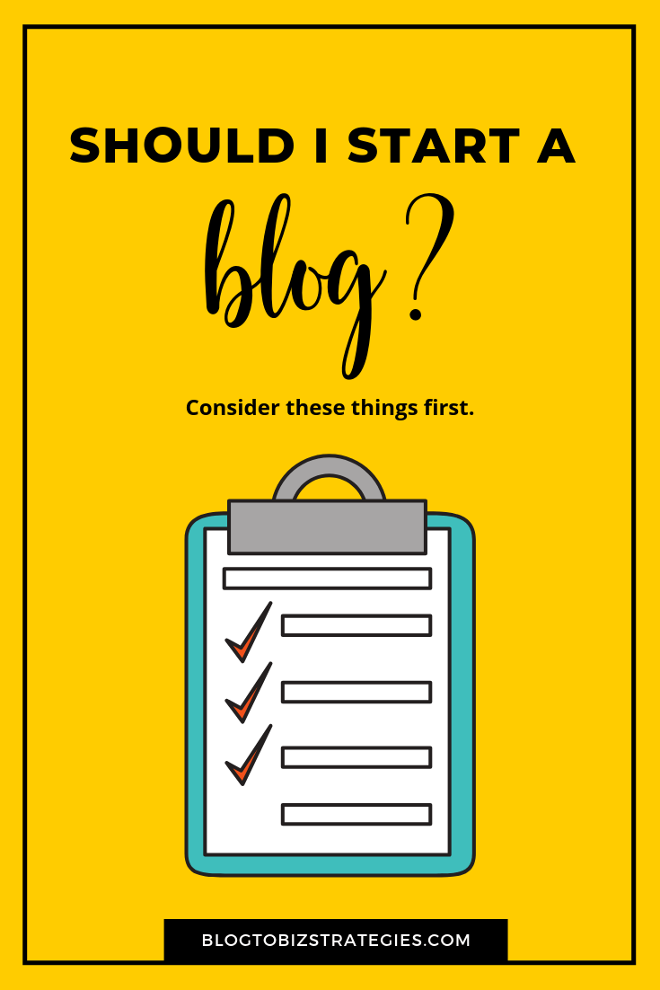 Blog to Biz Strategies | Should I Start A Blog? Consider These Things First by Andrea Walford