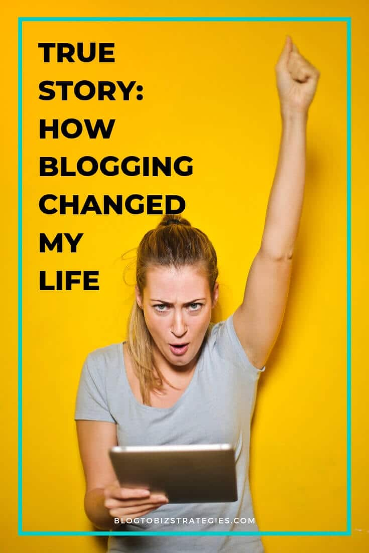 Blog to Biz Strategies | True Story: How Blogging Changed My Life