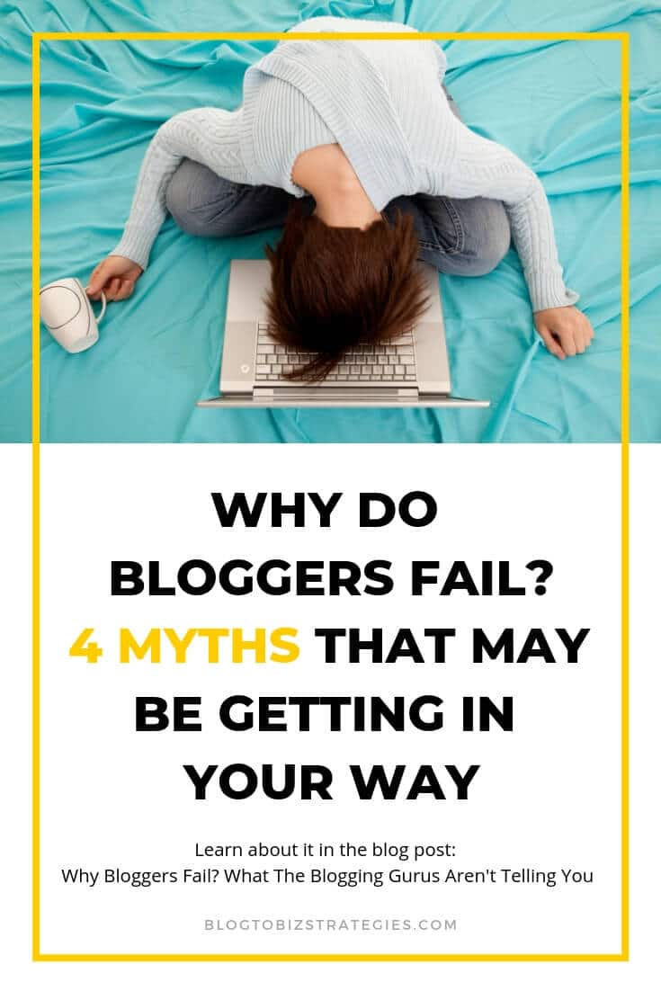 Blog to Biz Strategies | Why Do Bloggers Fail? 4 Myths That May Be Getting In Your Way