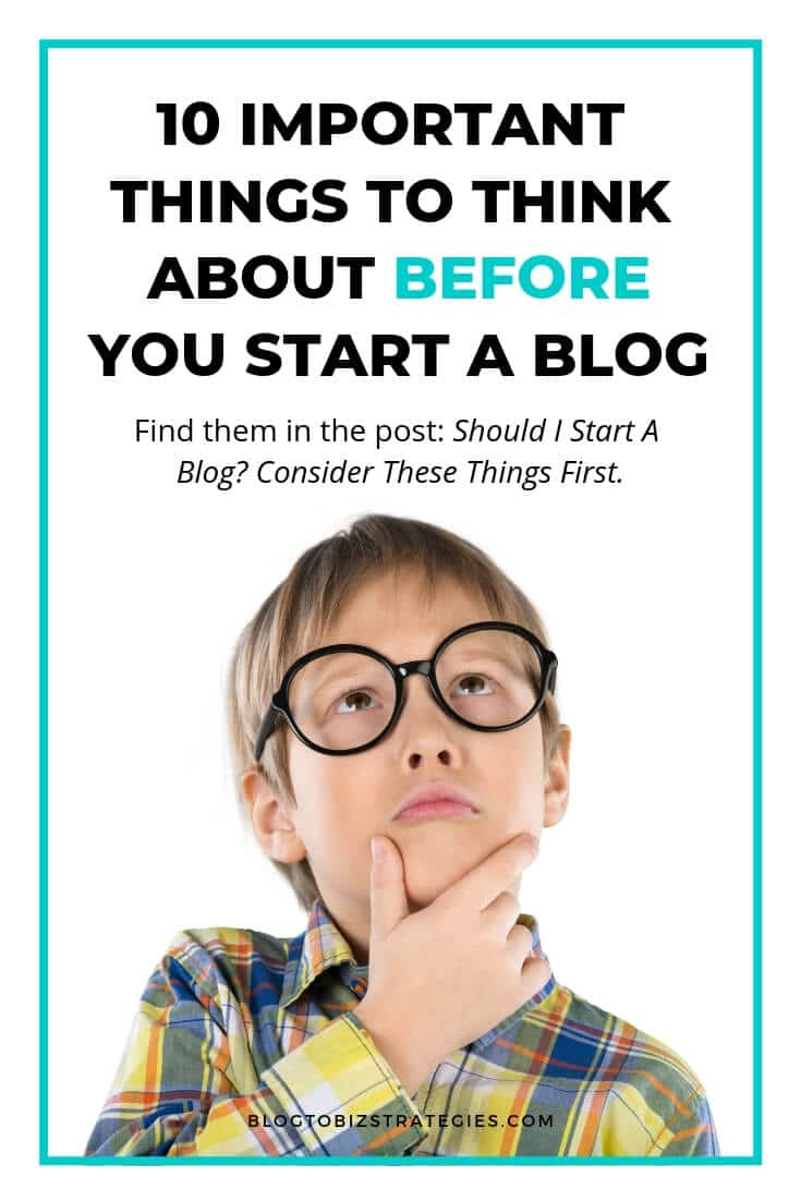Blog to Biz Strategies | 10 Important Things To Think About Before You Start A Blog