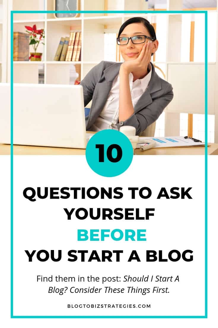 Blog to Biz Strategies | 10 Questions To Ask Yourself Before You Start A Blog