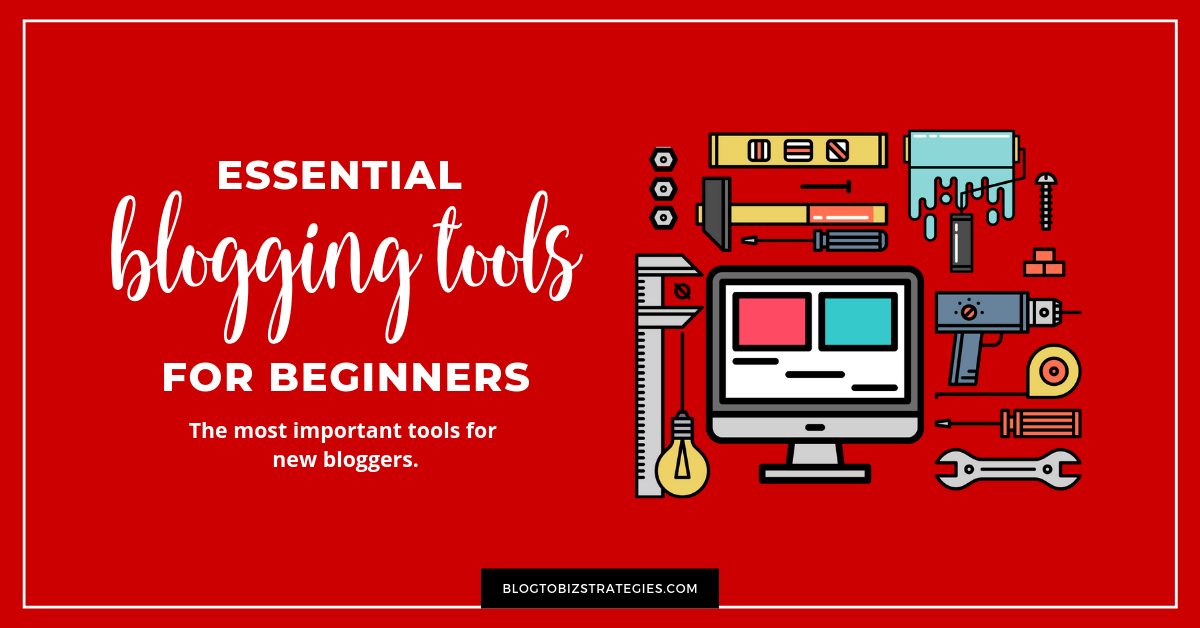 Blog to Biz Strategies | Essential Blogging Tools For Beginners Featured