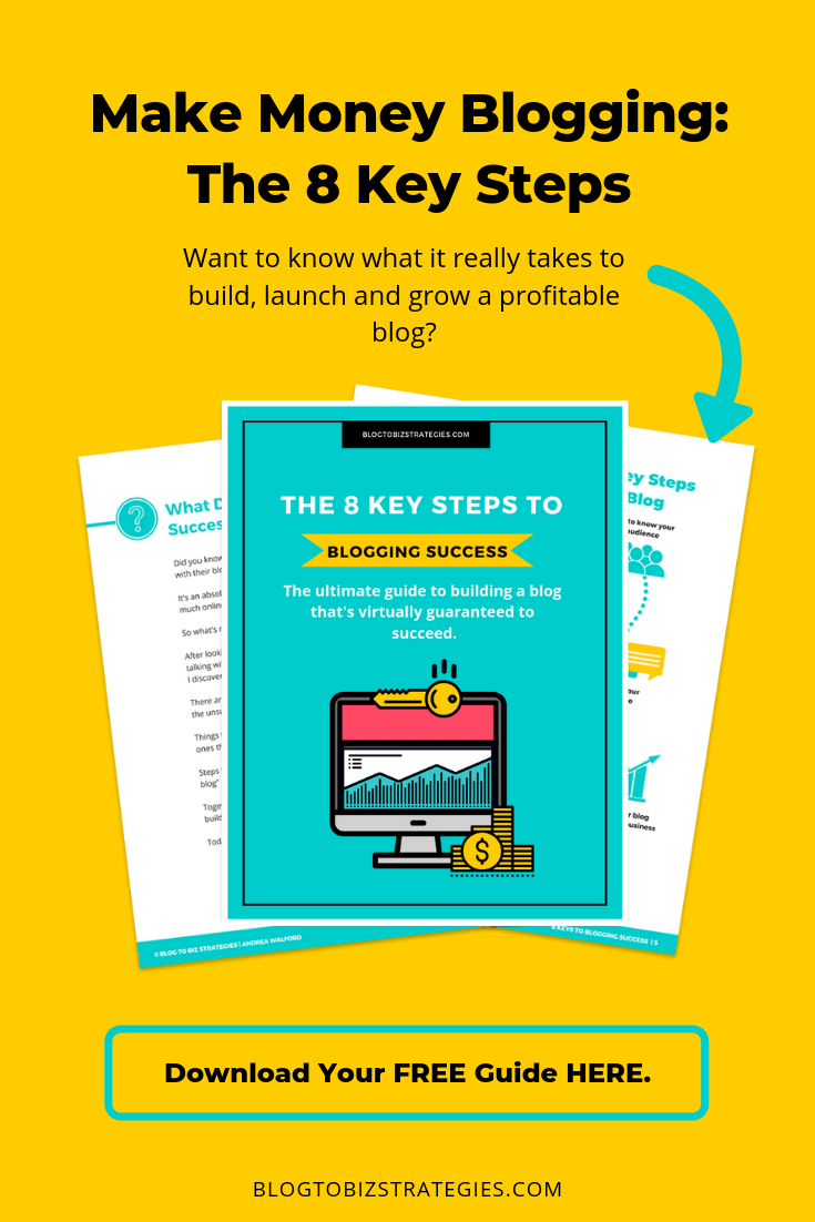 Blog to Biz Strategies | Free Guide: 8 Key Steps To Making Money With Your Blog