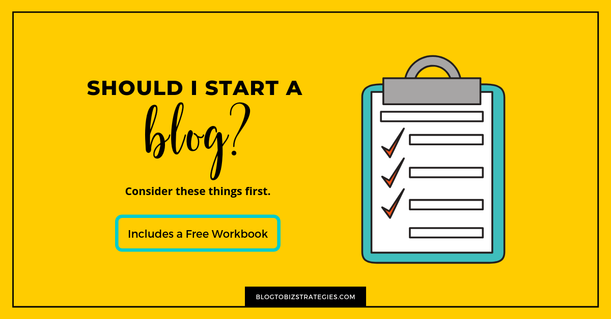 Blog to Biz Strategies | Should I Start A Blog? Consider These Things First by Andrea Walford (Blog)