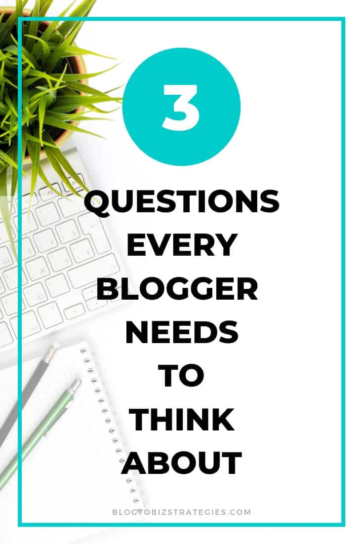 Blog to Biz Strategies | 3 Questions Every Blogger Needs To Think About