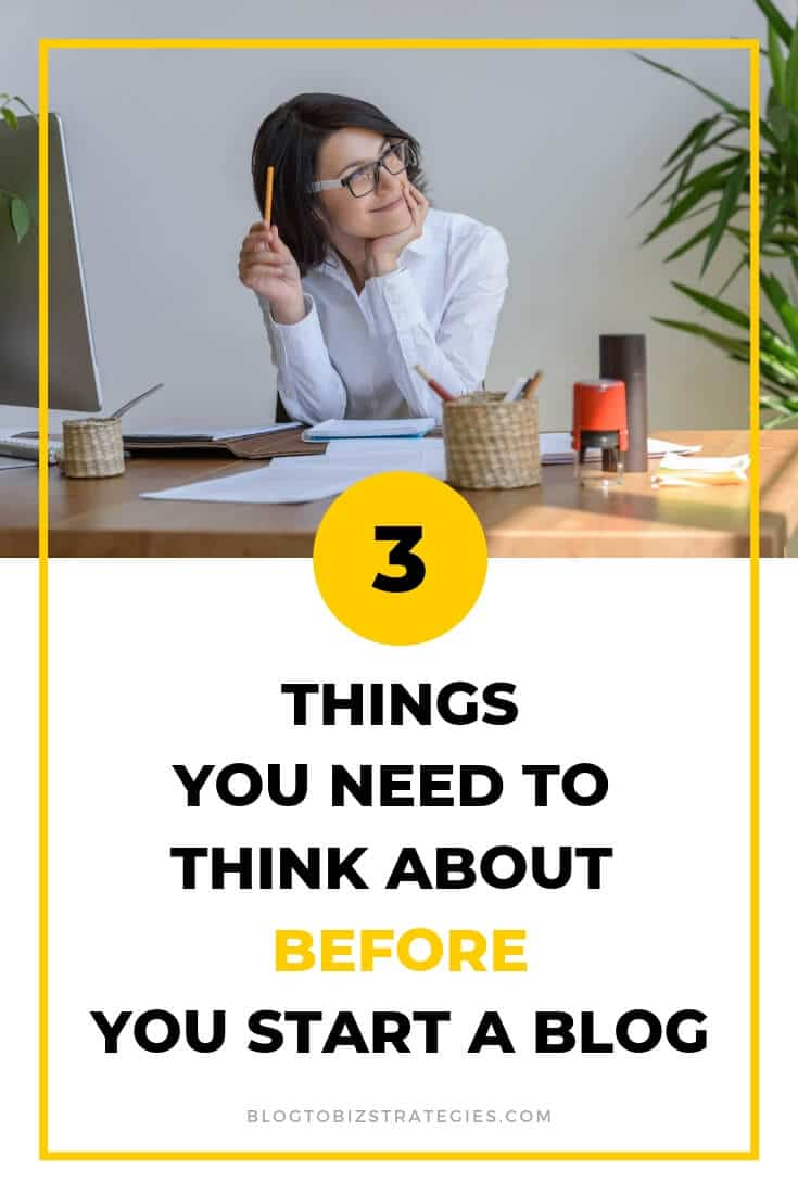 Blog to Biz Strategies | 3 Things You Need To Think About Before You Start A Blog