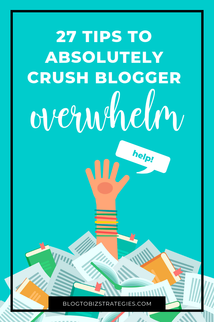 Blog to Biz Strategies   27 Tips to Absolutely Crush Blogger Overwhelm