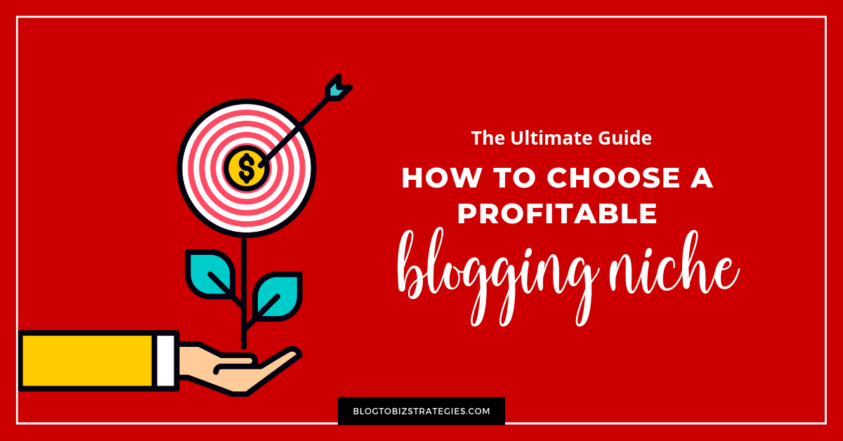 Blog to Biz Strategies | How to Choose A Profitable Blogging Niche