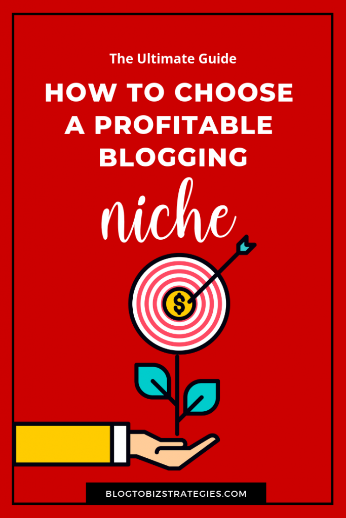 Blog to Biz Strategies | How to Choose A Profitable Blogging Niche (Pinterest)