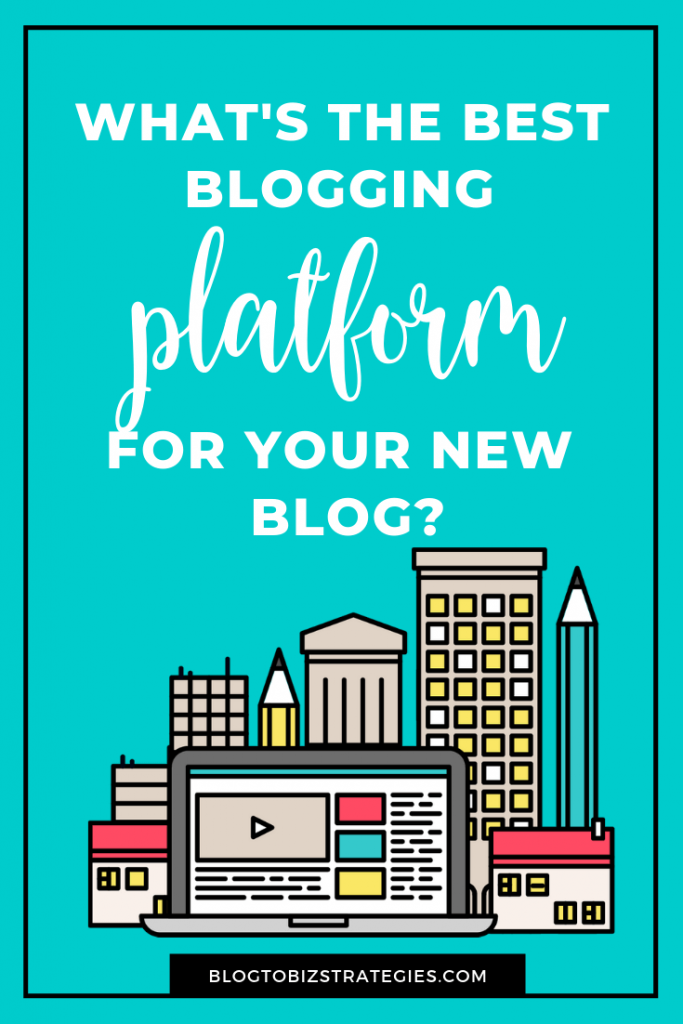 Blog To Biz Strategies | What's The Best Blogging Platform For Your New Blog?