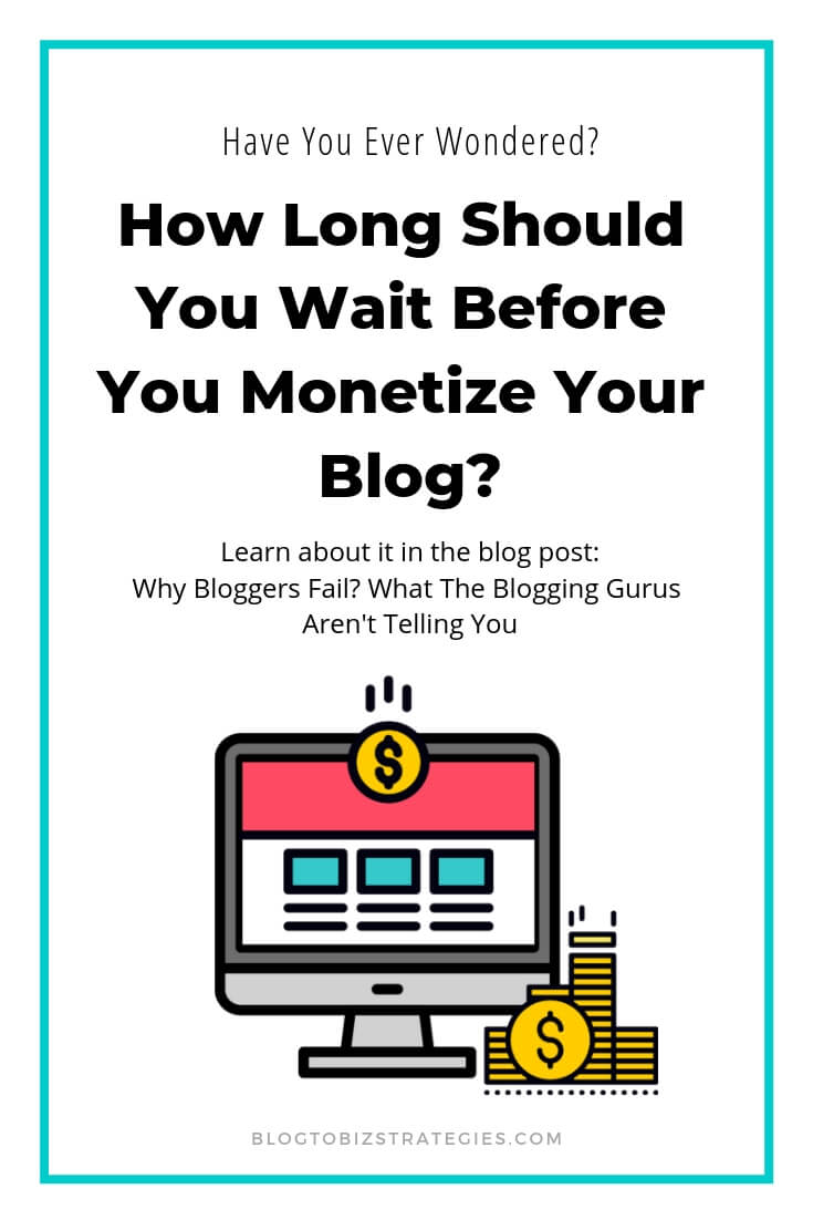 Blog to Biz Strategies | How Long Do You Need To Wait Before You Monetize Your Blog?
