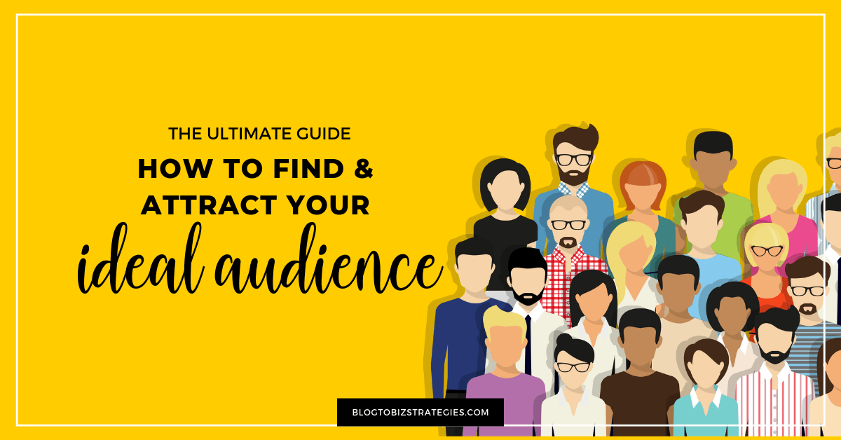 Blog to Biz Strategies | How To Find And Attract Your Ideal Audience (The Ultimate Guide)