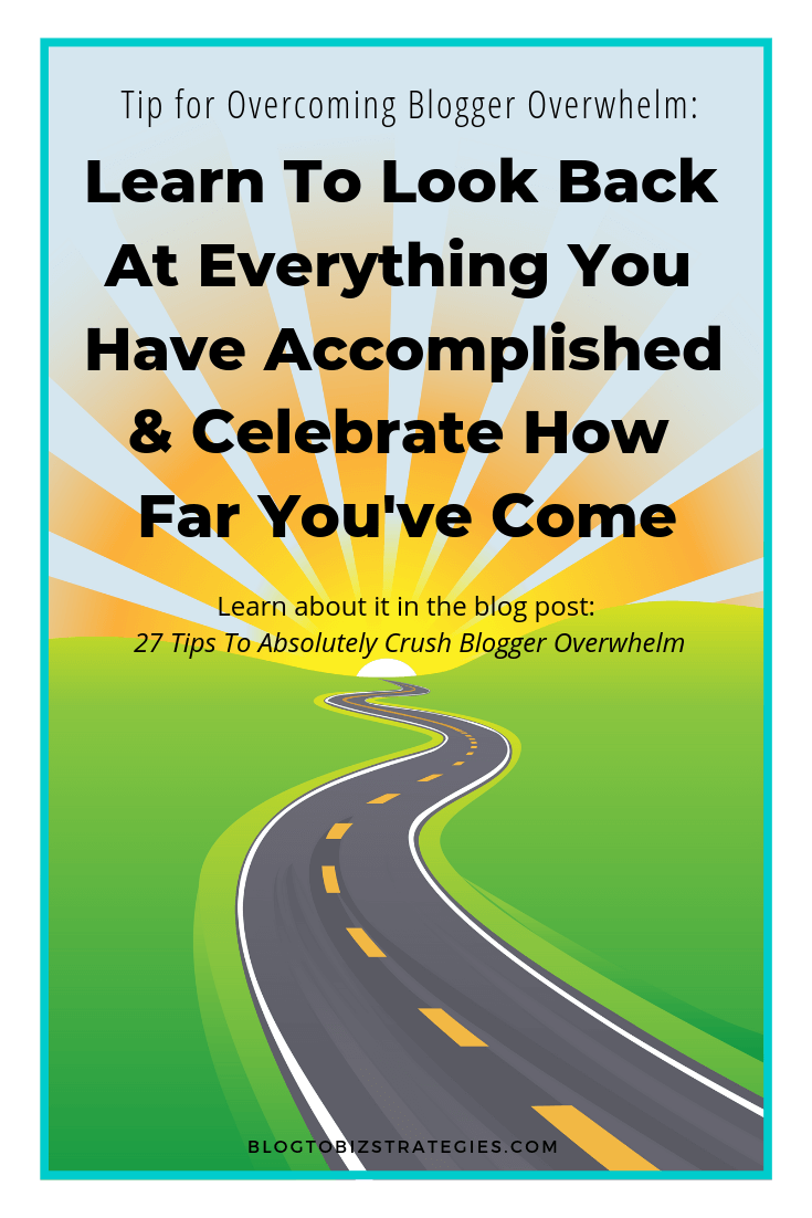Blog to Biz Strategies   Tip For Overcoming Blogger Overwhelm: Look Back At How Far You Have Come