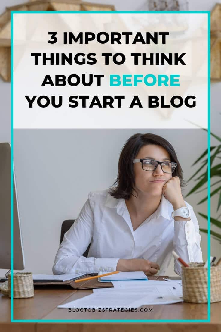 Blog to Biz Strategies | 3 Important Things To Think About Before You Start A Blog
