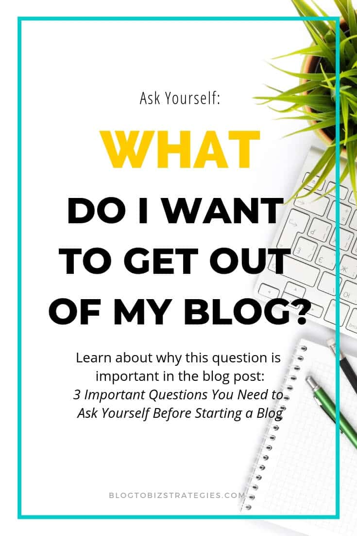 Blog to Biz Strategies | Ask Yourself: What Do I Want To Get Out Of My Blog?