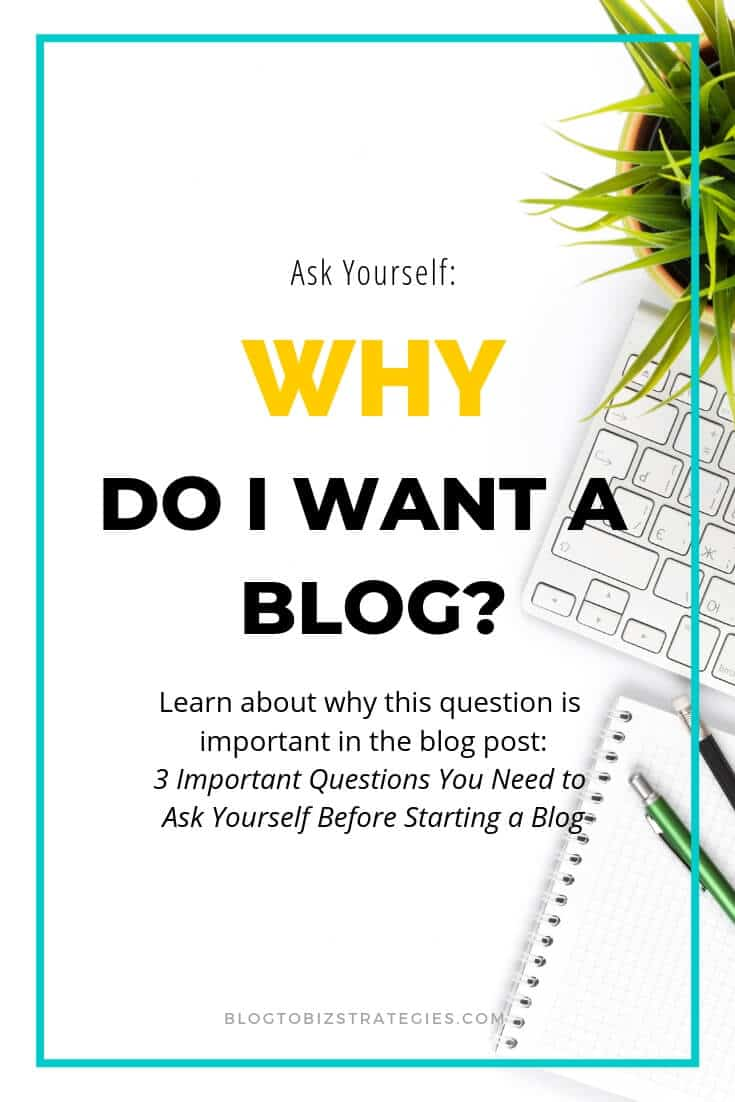 Blog to Biz Strategies | Ask Yourself: Why Do I Want A Blog?