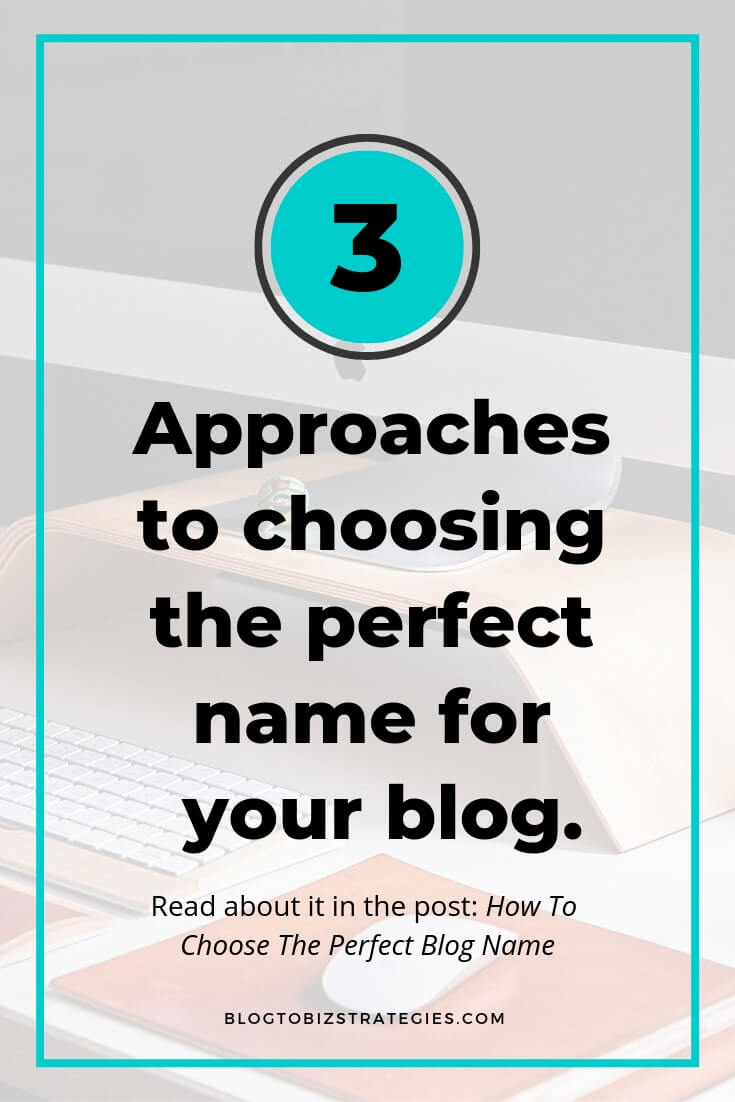 Blog to Biz Strategies | There are 3 Approaches to Choosing The Perfect Blog Name