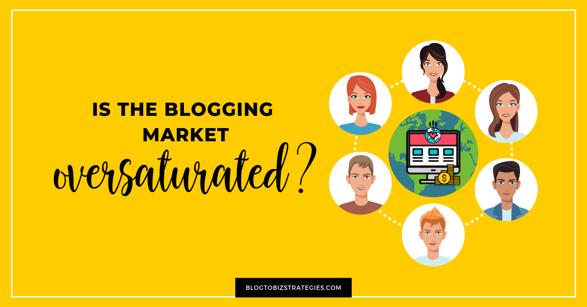 Blog to Biz Strategies | Is the Blogging Market Oversaturated? Featured