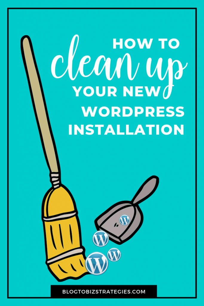 Blog to Biz Strategies   How To Clean Up A New WordPress Installation