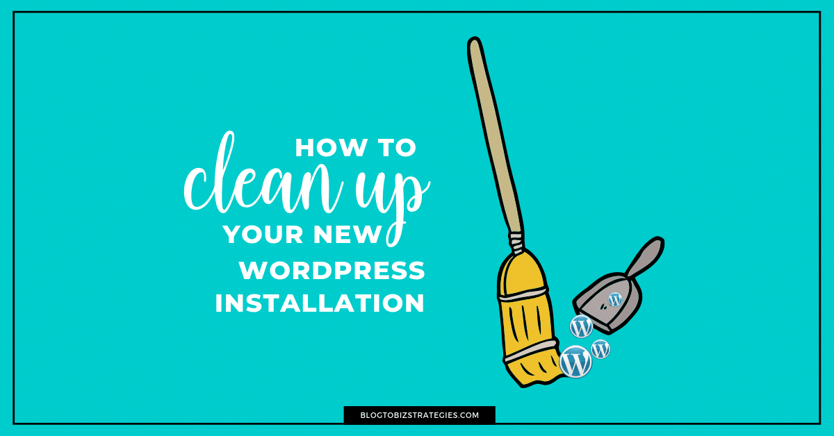 Blog to Biz Strategies | How To Clean Up A New WordPress Installation FB