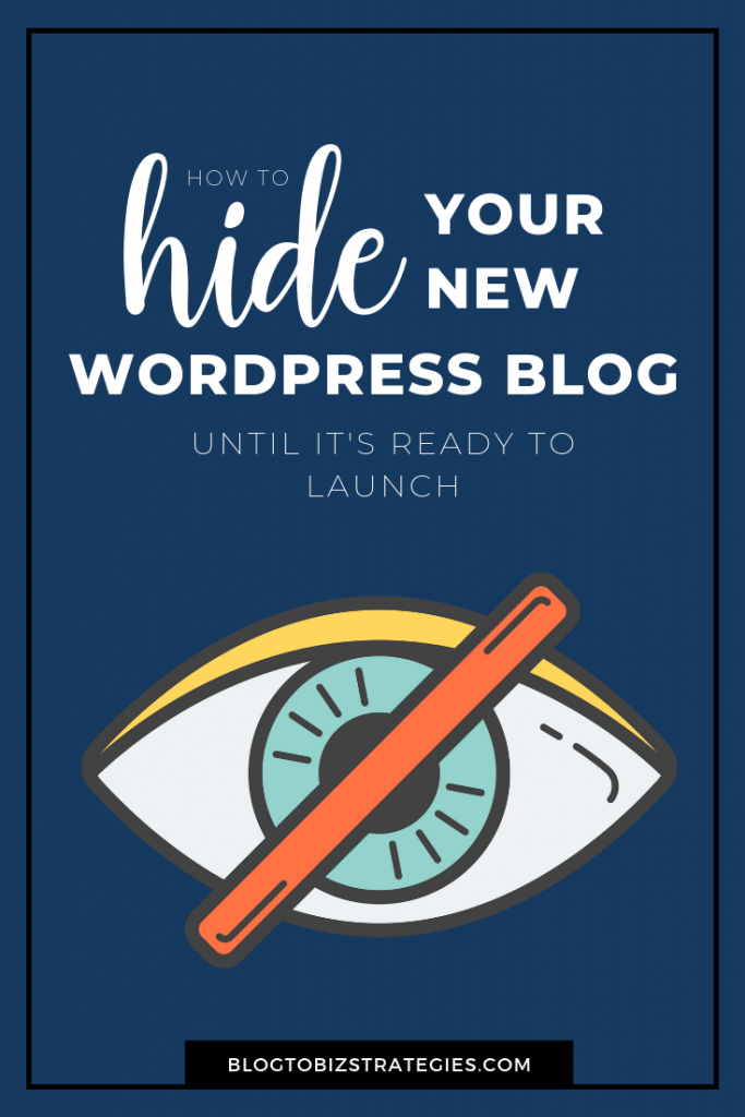 Blog to Biz Strategies | How To Hide Your New WordPress Blog Until It's Ready To Launch