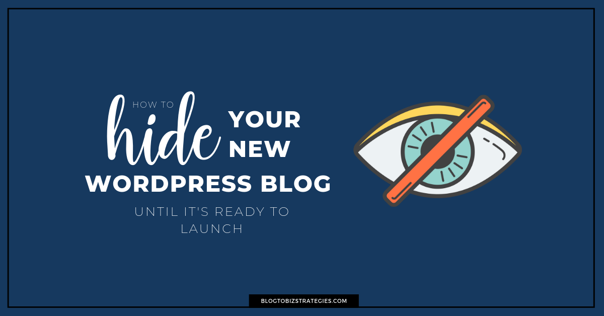 Blog to Biz Strategies | How To Hide Your New WordPress Blog Until It's Ready To Launch FB