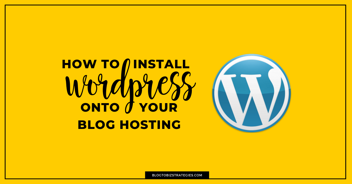 Blog to Biz Strategies | How To Install WordPress FB