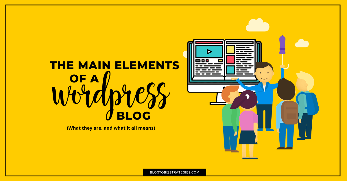 Blog to Biz Strategies | The Main Elements Of A WordPress Blog