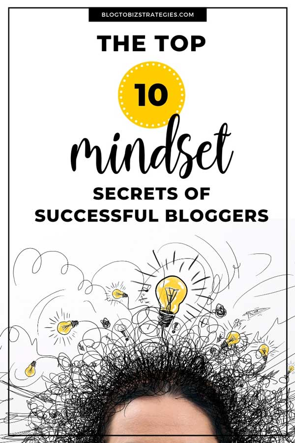 Blog to Biz Strategies | Top 10 Mindset Secrets of Successful Bloggers