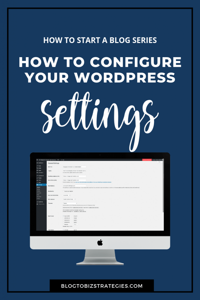 Blog to Biz Strategies | How To Configure Your WordPress Settings For Your New Blog