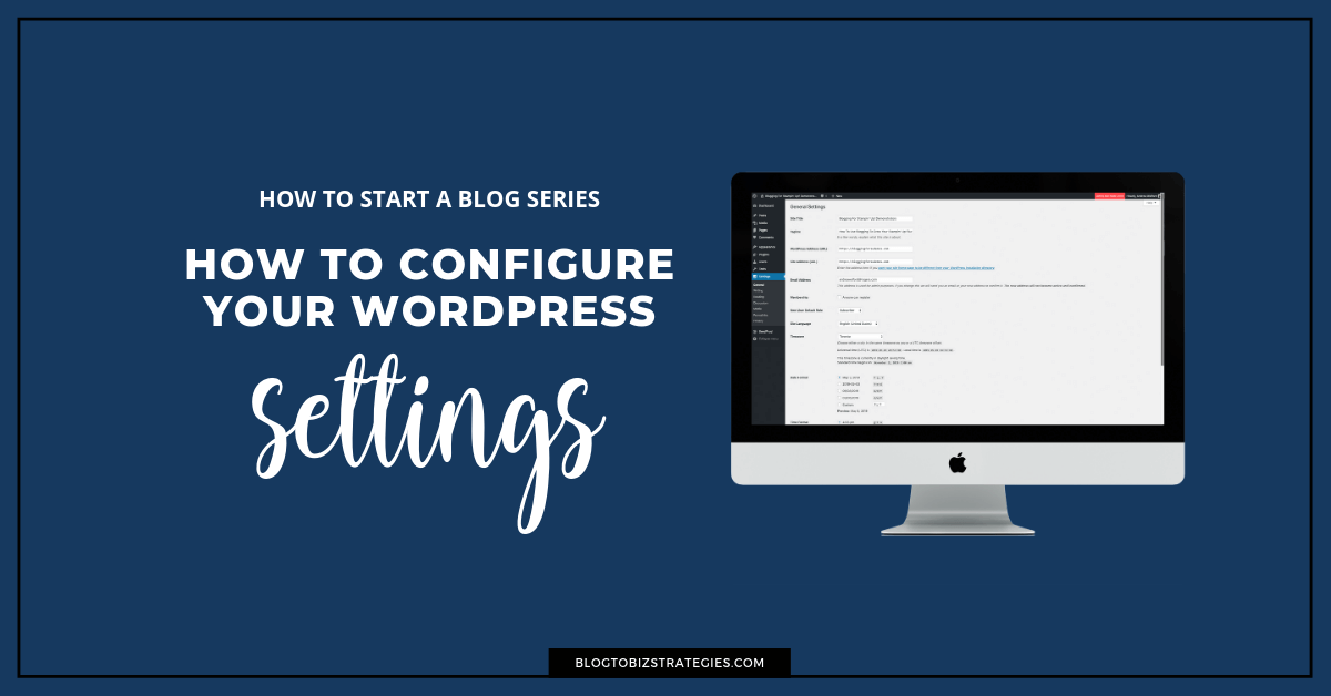 Blog to Biz Strategies | How To Configure Your WordPress Settings For Your New Blog FB